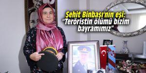 """Şehit Binbaşı'nın eşi: """"Teröristin ölümü bizim bayramımız"""""""