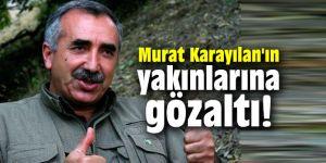 Murat Karayılan'ın yakınlarına gözaltı!