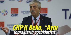 """CHP'li Beko, """"Aynı toprakların çocuklarıyız"""""""