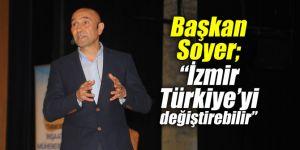 """Başkan Soyer; """"İzmir Türkiye'yi değiştirebilir"""""""