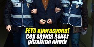 FETÖ operasyonu! Çok sayıda asker gözaltına alındı
