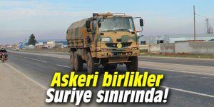 Sıcak gelişme! Askeri birlikler Suriye sınırında...