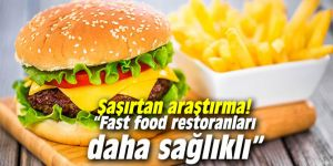 """Şaşırtan araştırma! """"Fast food restoranları daha sağlıklı"""""""