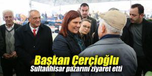 Başkan Çerçioğlu Sultanhisar pazarını ziyaret etti