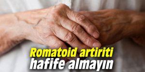 Romatoid artiriti hafife almayın