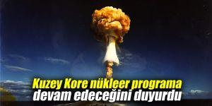 Kuzey Kore nükleer programa devam edeceğini duyurdu